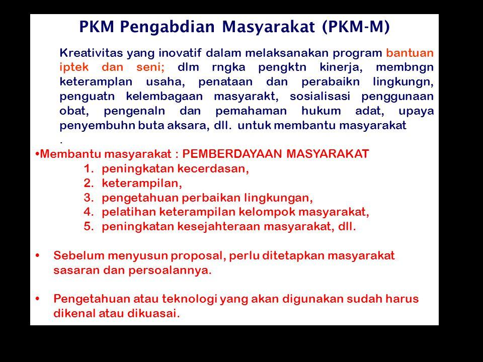 PKM Pengabdian Masyarakat (PKM-M) Kreativitas yang inovatif dalam melaksanakan program bantuan iptek dan seni; dlm rngka pengktn kinerja, membngn kete
