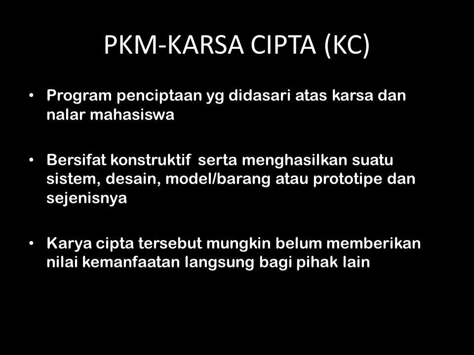 PKM-KARSA CIPTA (KC) Program penciptaan yg didasari atas karsa dan nalar mahasiswa Bersifat konstruktif serta menghasilkan suatu sistem, desain, model