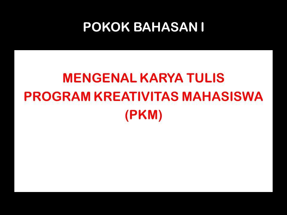 POKOK BAHASAN I MENGENAL KARYA TULIS PROGRAM KREATIVITAS MAHASISWA (PKM)