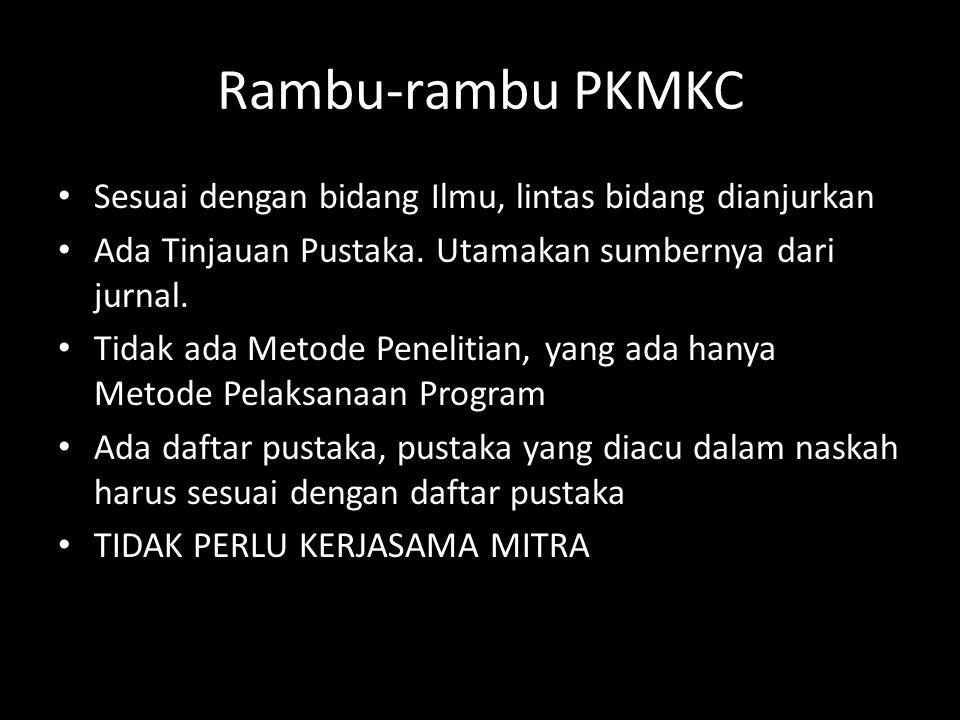Rambu-rambu PKMKC Sesuai dengan bidang Ilmu, lintas bidang dianjurkan Ada Tinjauan Pustaka. Utamakan sumbernya dari jurnal. Tidak ada Metode Penelitia