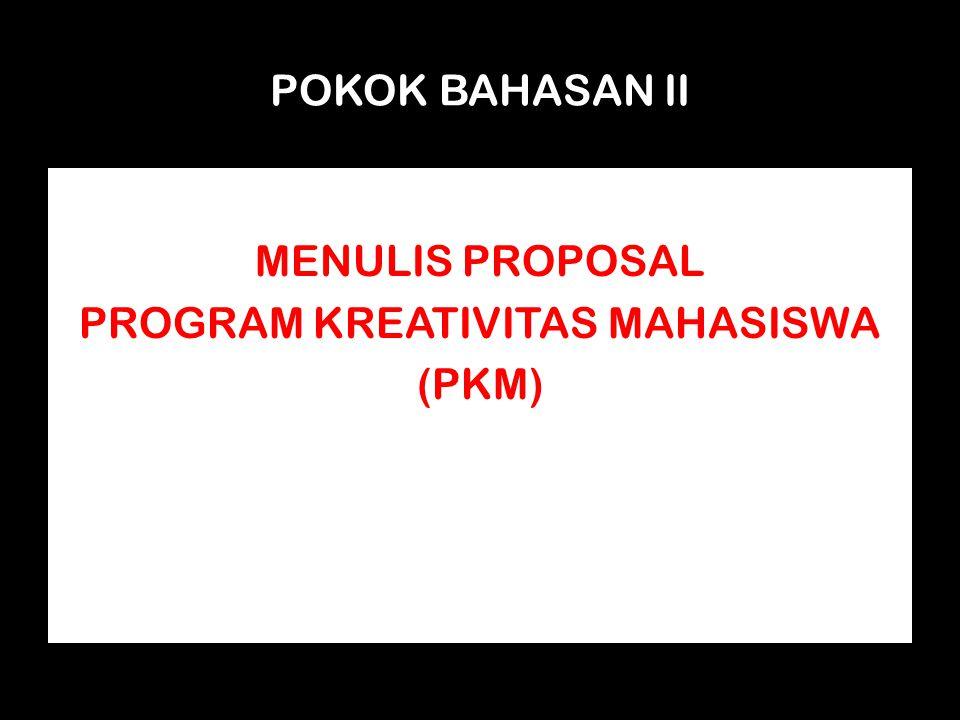 POKOK BAHASAN II MENULIS PROPOSAL PROGRAM KREATIVITAS MAHASISWA (PKM)