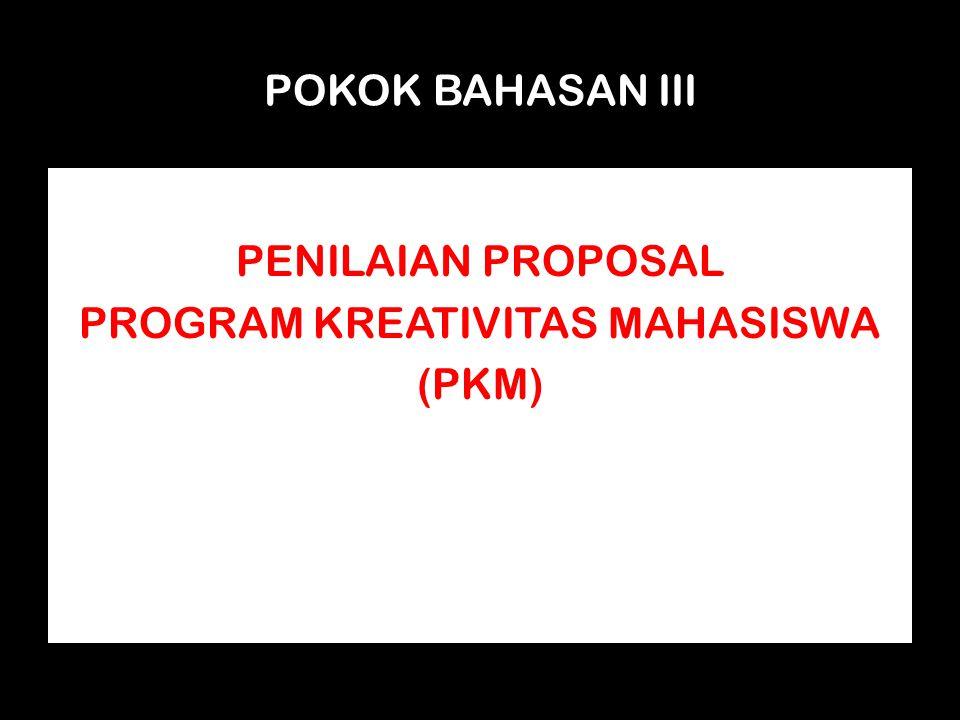 POKOK BAHASAN III PENILAIAN PROPOSAL PROGRAM KREATIVITAS MAHASISWA (PKM)