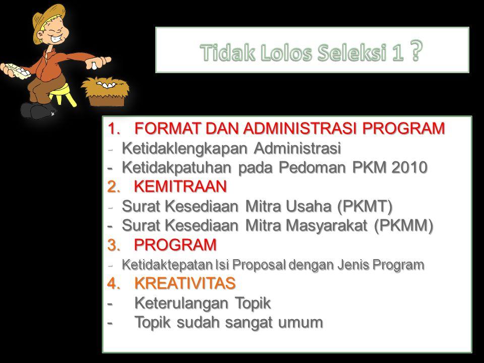 1.FORMAT DAN ADMINISTRASI PROGRAM - Ketidaklengkapan Administrasi - Ketidakpatuhan pada Pedoman PKM 2010 2. KEMITRAAN - Surat Kesediaan Mitra Usaha (P