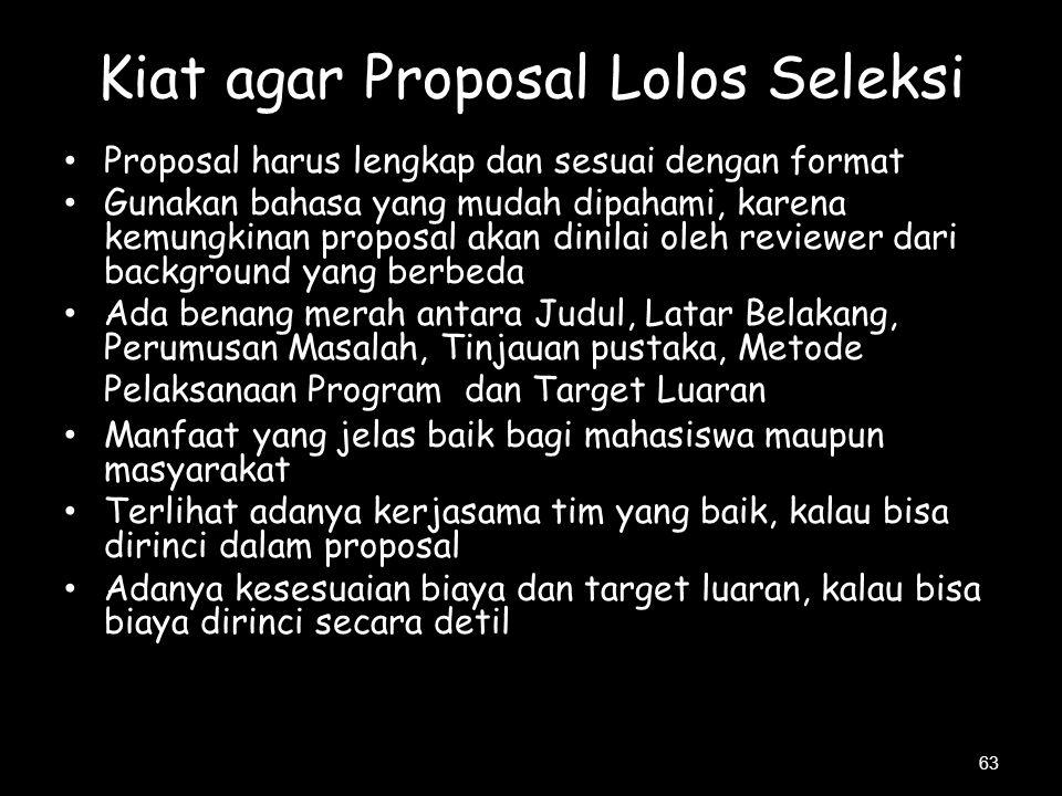 63 Kiat agar Proposal Lolos Seleksi Proposal harus lengkap dan sesuai dengan format Gunakan bahasa yang mudah dipahami, karena kemungkinan proposal ak