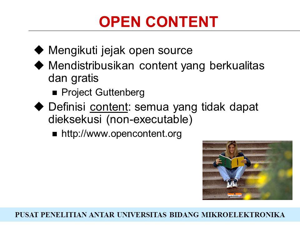 PUSAT PENELITIAN ANTAR UNIVERSITAS BIDANG MIKROELEKTRONIKA OPEN CONTENT  Mengikuti jejak open source  Mendistribusikan content yang berkualitas dan gratis Project Guttenberg  Definisi content: semua yang tidak dapat dieksekusi (non-executable) http://www.opencontent.org