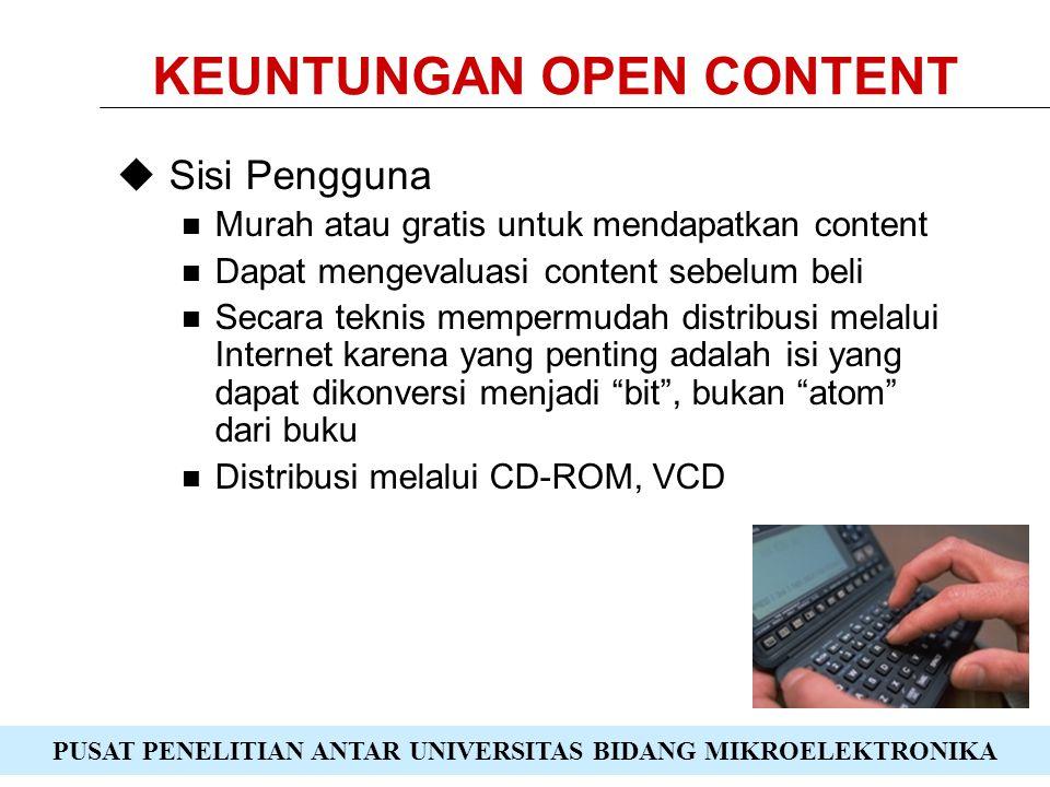 PUSAT PENELITIAN ANTAR UNIVERSITAS BIDANG MIKROELEKTRONIKA KEUNTUNGAN OPEN CONTENT  Sisi Pengguna Murah atau gratis untuk mendapatkan content Dapat mengevaluasi content sebelum beli Secara teknis mempermudah distribusi melalui Internet karena yang penting adalah isi yang dapat dikonversi menjadi bit , bukan atom dari buku Distribusi melalui CD-ROM, VCD