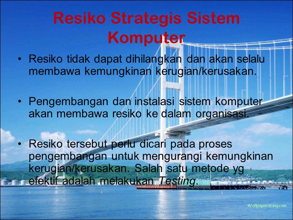 Resiko Strategis Sistem Komputer Resiko tidak dapat dihilangkan dan akan selalu membawa kemungkinan kerugian/kerusakan. Pengembangan dan instalasi sis