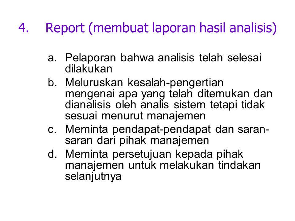 4.Report (membuat laporan hasil analisis) a.Pelaporan bahwa analisis telah selesai dilakukan b.Meluruskan kesalah-pengertian mengenai apa yang telah d