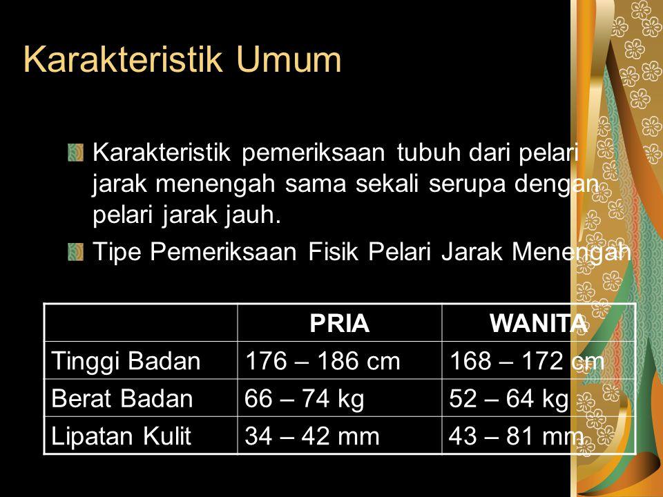 Karakteristik Umum Karakteristik pemeriksaan tubuh dari pelari jarak menengah sama sekali serupa dengan pelari jarak jauh. Tipe Pemeriksaan Fisik Pela