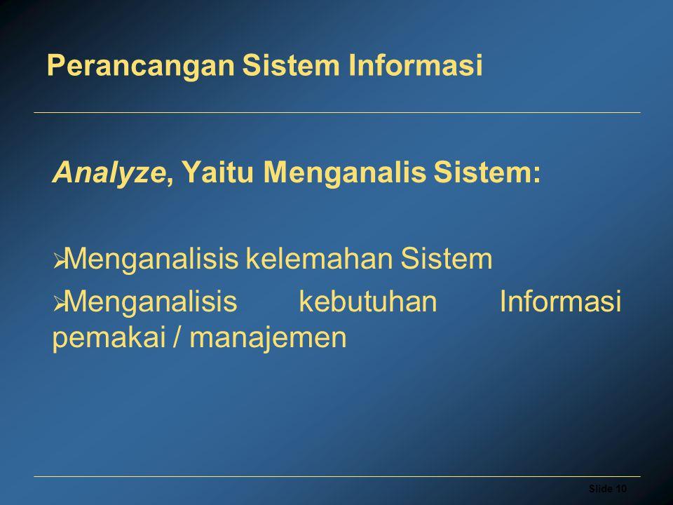 Slide 10 Perancangan Sistem Informasi Analyze, Yaitu Menganalis Sistem:  Menganalisis kelemahan Sistem  Menganalisis kebutuhan Informasi pemakai / manajemen