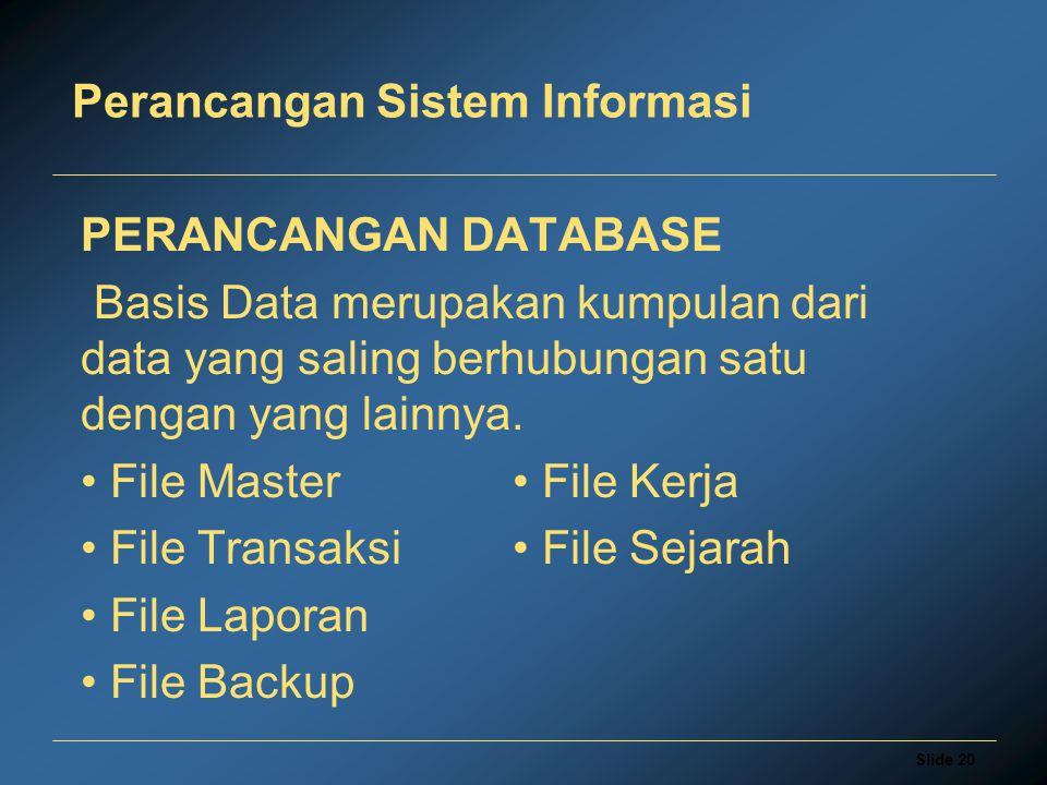 Slide 20 Perancangan Sistem Informasi PERANCANGAN DATABASE Basis Data merupakan kumpulan dari data yang saling berhubungan satu dengan yang lainnya.
