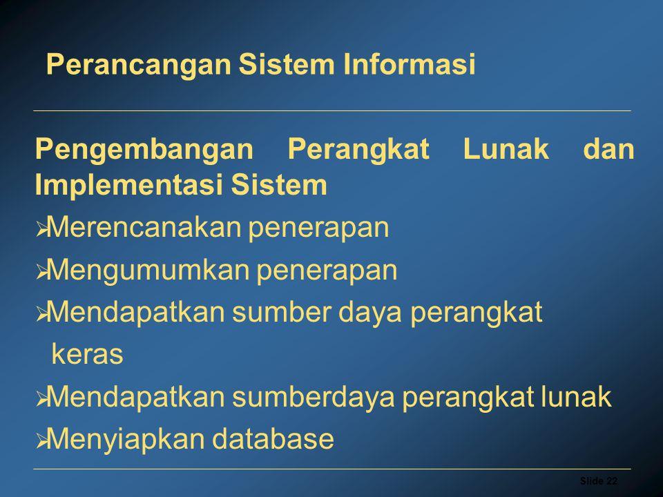 Slide 22 Perancangan Sistem Informasi Pengembangan Perangkat Lunak dan Implementasi Sistem  Merencanakan penerapan  Mengumumkan penerapan  Mendapatkan sumber daya perangkat keras  Mendapatkan sumberdaya perangkat lunak  Menyiapkan database