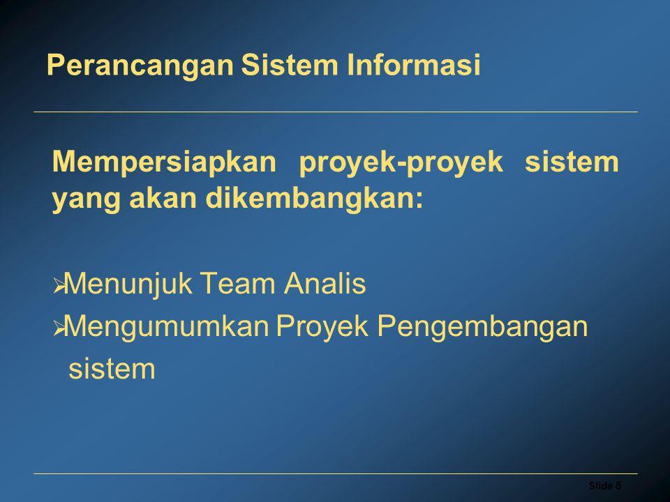 Slide 5 Perancangan Sistem Informasi Mempersiapkan proyek-proyek sistem yang akan dikembangkan:  Menunjuk Team Analis  Mengumumkan Proyek Pengembangan sistem