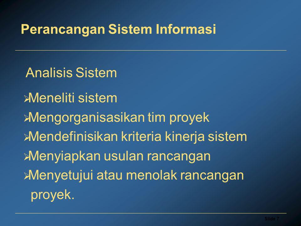 Slide 7 Perancangan Sistem Informasi  Meneliti sistem  Mengorganisasikan tim proyek  Mendefinisikan kriteria kinerja sistem  Menyiapkan usulan rancangan  Menyetujui atau menolak rancangan proyek.