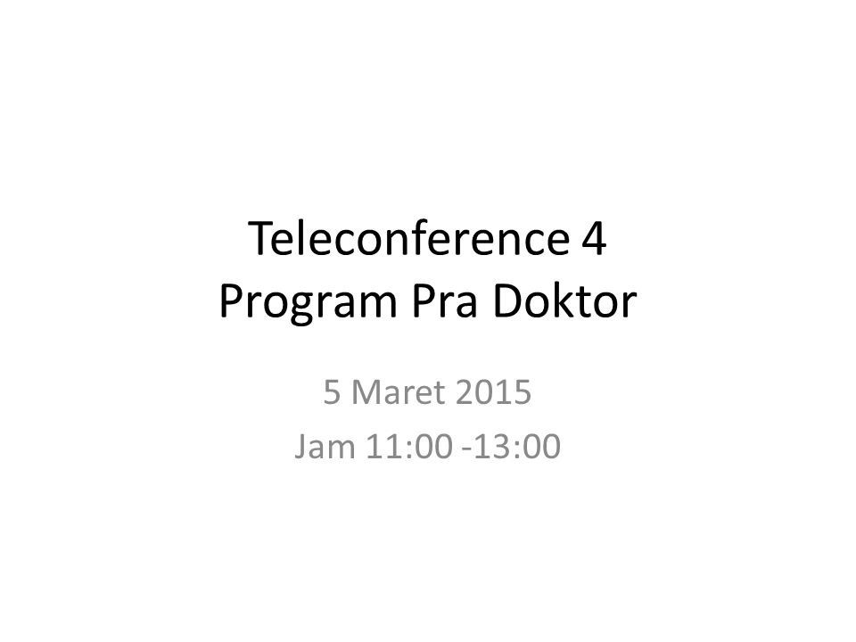 Teleconference 4 Program Pra Doktor 5 Maret 2015 Jam 11:00 -13:00