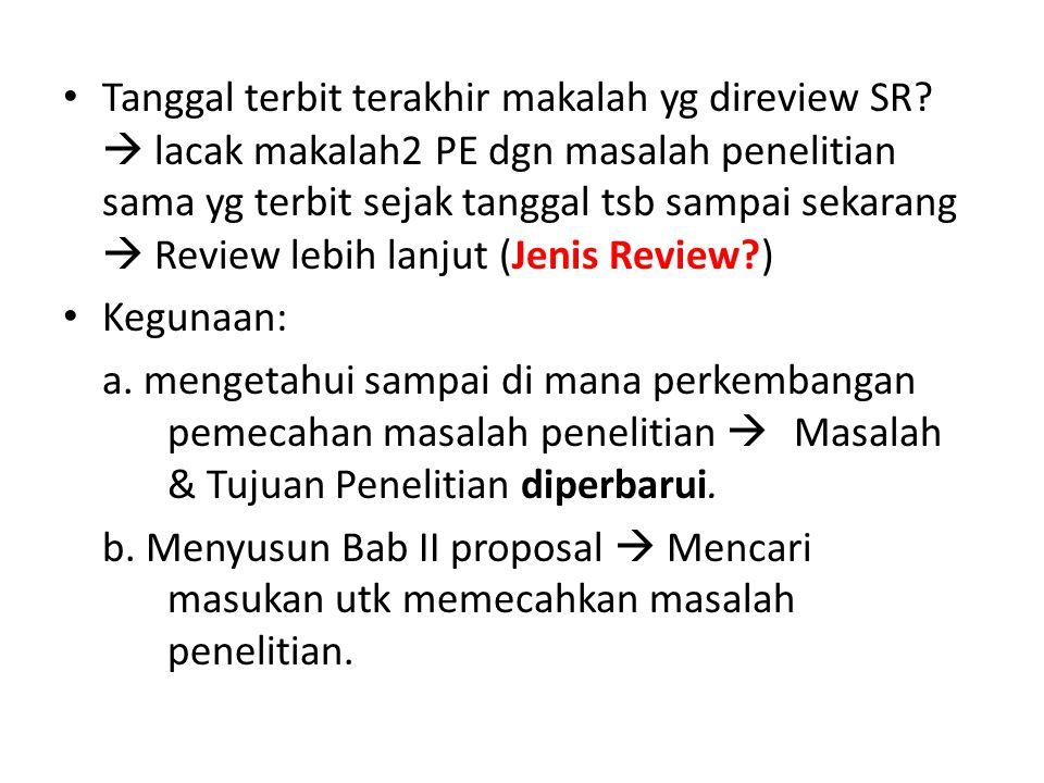 Tanggal terbit terakhir makalah yg direview SR?  lacak makalah2 PE dgn masalah penelitian sama yg terbit sejak tanggal tsb sampai sekarang  Review l