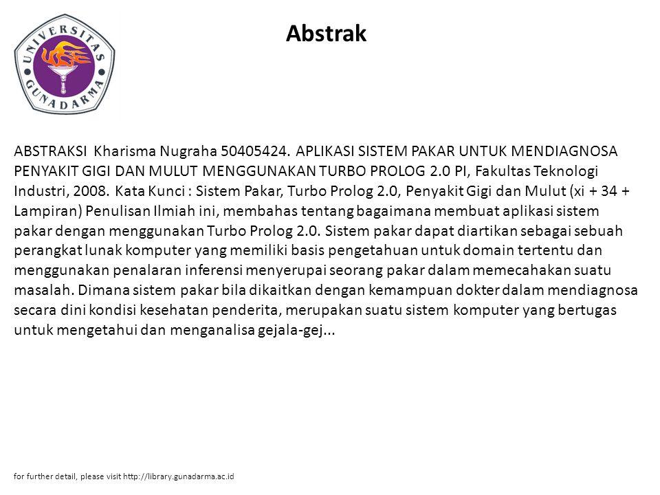 Abstrak ABSTRAKSI Kharisma Nugraha 50405424. APLIKASI SISTEM PAKAR UNTUK MENDIAGNOSA PENYAKIT GIGI DAN MULUT MENGGUNAKAN TURBO PROLOG 2.0 PI, Fakultas