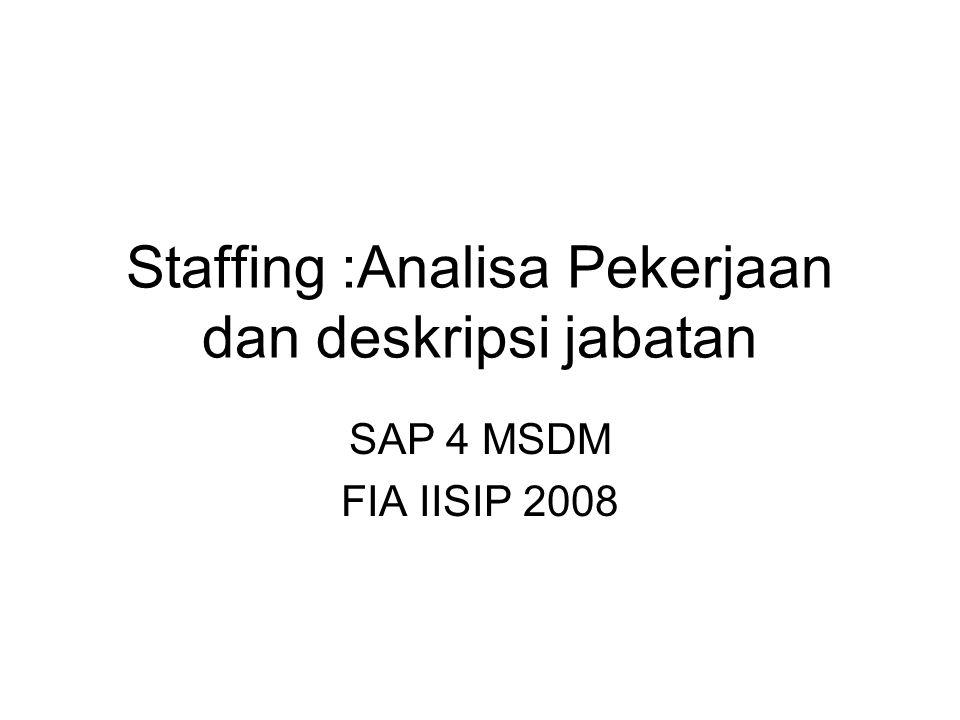 SAP4 MSDM 2008Ananda Sekarbumi2 Pembahasan : A.Analisa jabatan/pekerjaan : definisi, info yang dibutuhkan, metode B.Pelaku analisa jabatan C.Kapan dilakukan analisa D.Alasan perlunya job analysis E.Definisi deskripsi jabatan F.Komponen deskripsi jabatan G.Contoh desain jabatan