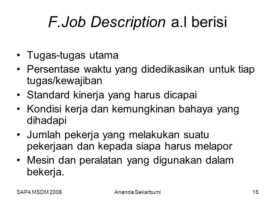 SAP4 MSDM 2008Ananda Sekarbumi15 F.Job Description a.l berisi Tugas-tugas utama Persentase waktu yang didedikasikan untuk tiap tugas/kewajiban Standar