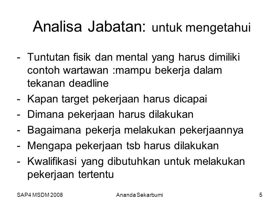 SAP4 MSDM 2008Ananda Sekarbumi5 Analisa Jabatan: untuk mengetahui -Tuntutan fisik dan mental yang harus dimiliki contoh wartawan :mampu bekerja dalam