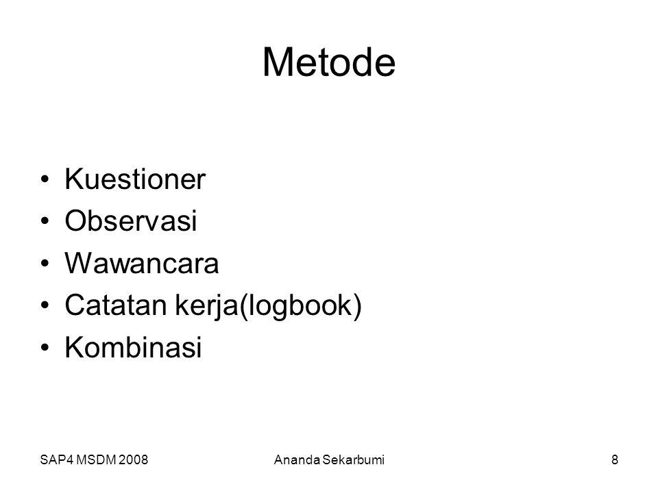 SAP4 MSDM 2008Ananda Sekarbumi8 Metode Kuestioner Observasi Wawancara Catatan kerja(logbook) Kombinasi