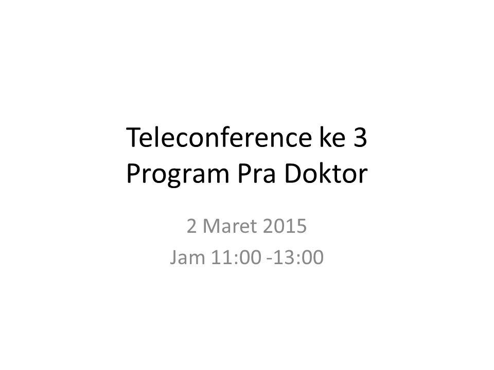 Teleconference ke 3 Program Pra Doktor 2 Maret 2015 Jam 11:00 -13:00