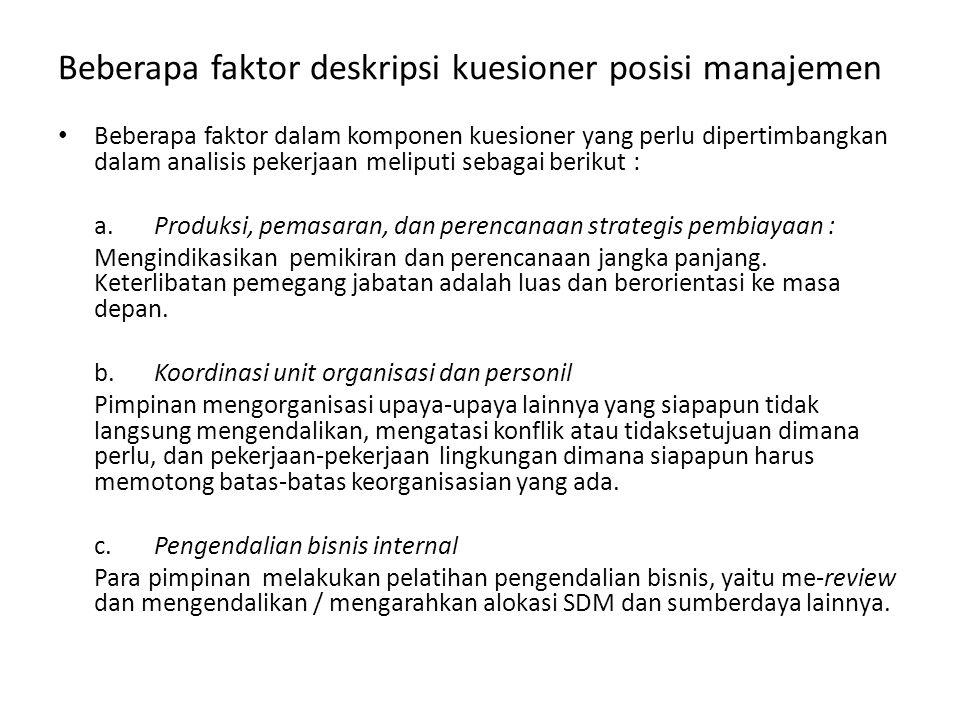 Beberapa faktor deskripsi kuesioner posisi manajemen Beberapa faktor dalam komponen kuesioner yang perlu dipertimbangkan dalam analisis pekerjaan meliputi sebagai berikut : a.