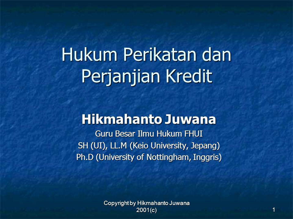 Copyright by Hikmahanto Juwana 2001(c) 1 Hukum Perikatan dan Perjanjian Kredit Hikmahanto Juwana Guru Besar Ilmu Hukum FHUI SH (UI), LL.M (Keio Univer