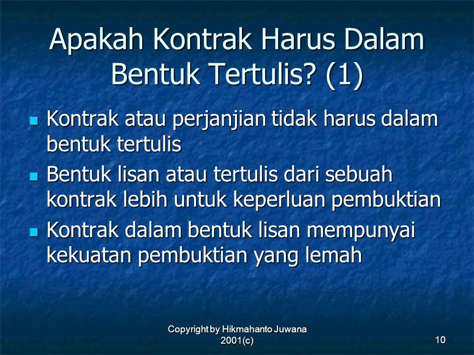 Copyright by Hikmahanto Juwana 2001(c) 10 Apakah Kontrak Harus Dalam Bentuk Tertulis? (1) Kontrak atau perjanjian tidak harus dalam bentuk tertulis Ko