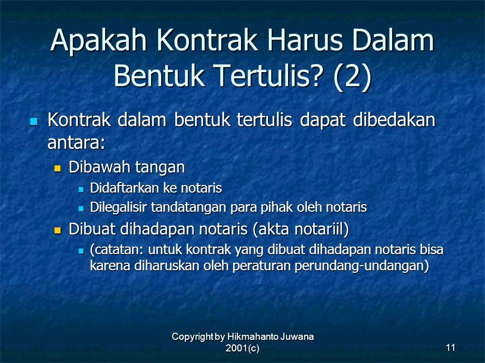 Copyright by Hikmahanto Juwana 2001(c) 11 Apakah Kontrak Harus Dalam Bentuk Tertulis? (2) Kontrak dalam bentuk tertulis dapat dibedakan antara: Kontra