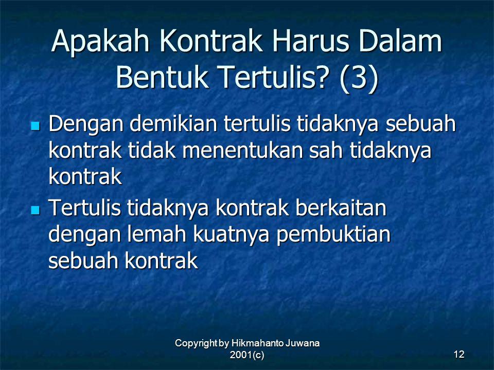 Copyright by Hikmahanto Juwana 2001(c) 12 Apakah Kontrak Harus Dalam Bentuk Tertulis? (3) Dengan demikian tertulis tidaknya sebuah kontrak tidak menen