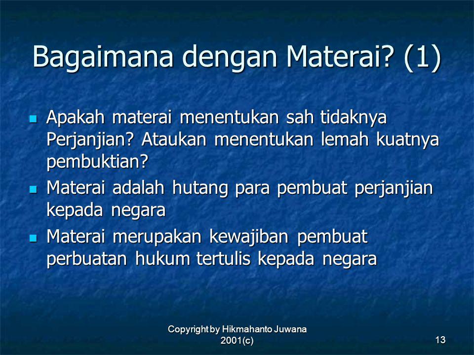 Copyright by Hikmahanto Juwana 2001(c) 13 Bagaimana dengan Materai? (1) Apakah materai menentukan sah tidaknya Perjanjian? Ataukan menentukan lemah ku