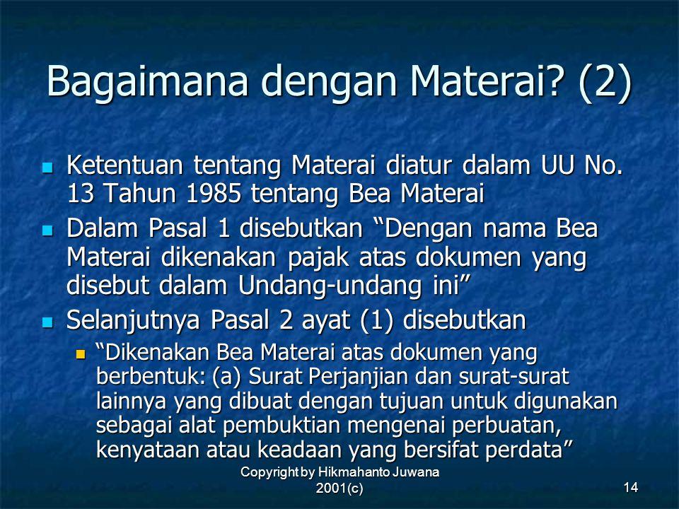 Copyright by Hikmahanto Juwana 2001(c) 14 Bagaimana dengan Materai? (2) Ketentuan tentang Materai diatur dalam UU No. 13 Tahun 1985 tentang Bea Matera