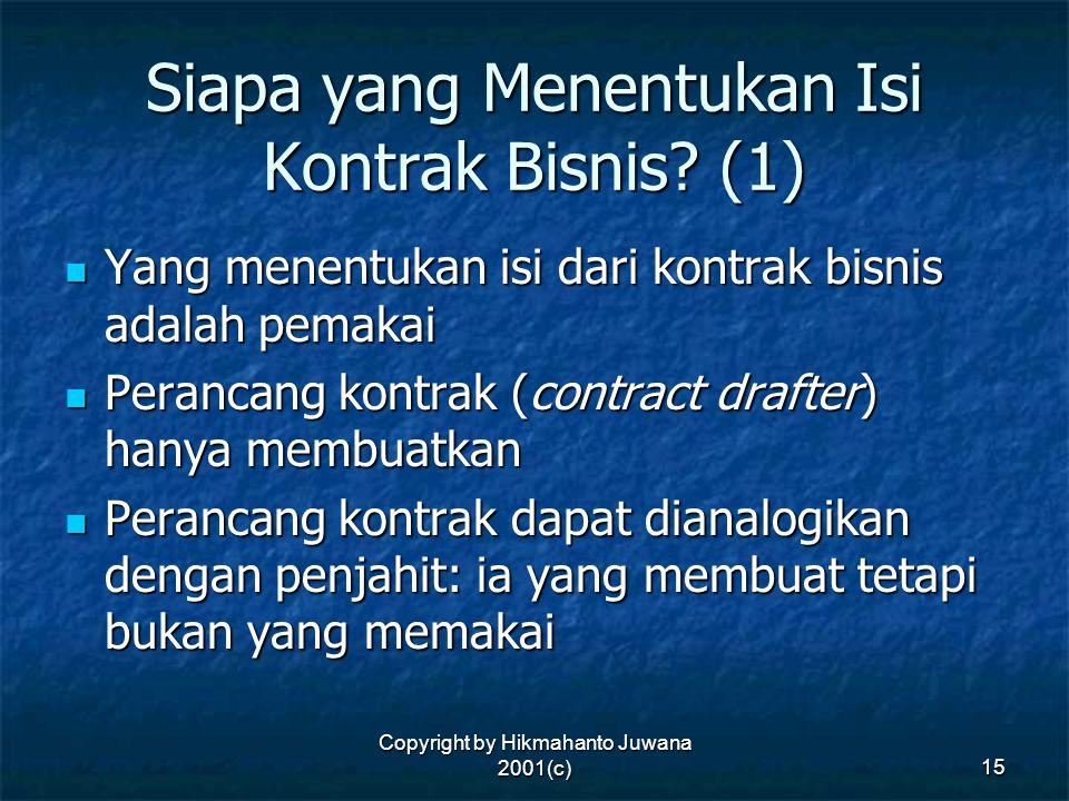 Copyright by Hikmahanto Juwana 2001(c) 15 Siapa yang Menentukan Isi Kontrak Bisnis? (1) Yang menentukan isi dari kontrak bisnis adalah pemakai Yang me