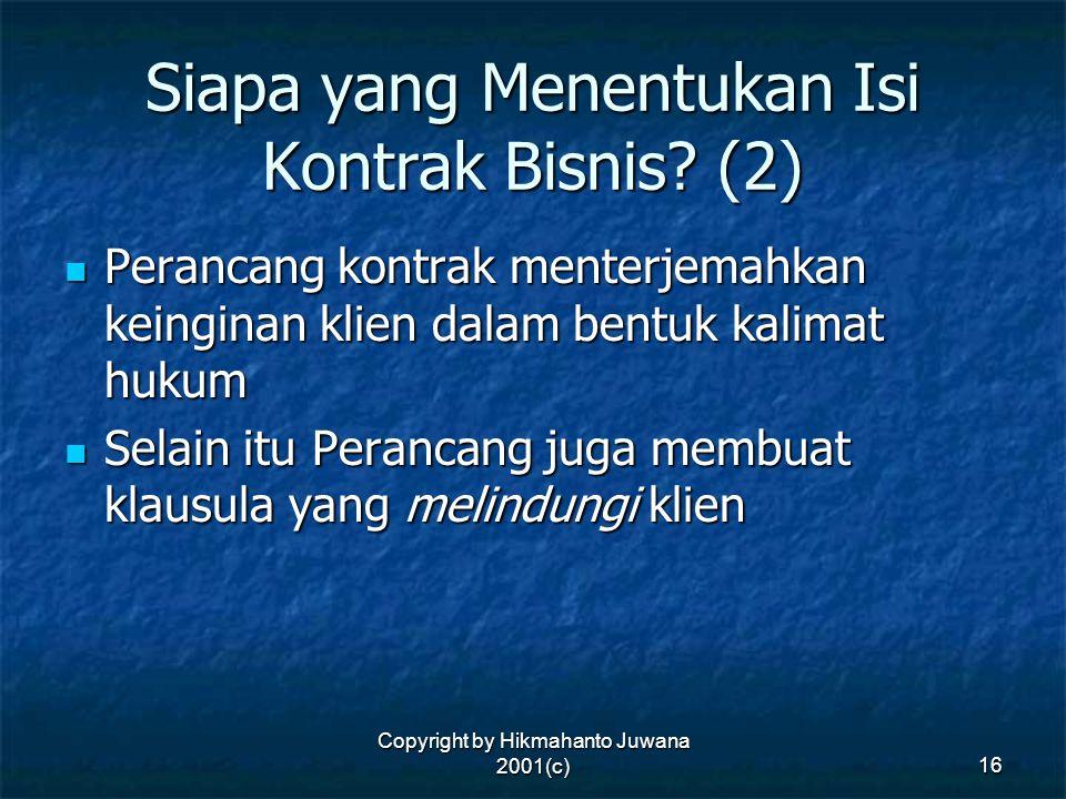 Copyright by Hikmahanto Juwana 2001(c) 16 Siapa yang Menentukan Isi Kontrak Bisnis? (2) Perancang kontrak menterjemahkan keinginan klien dalam bentuk