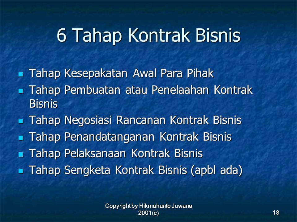 Copyright by Hikmahanto Juwana 2001(c) 18 6 Tahap Kontrak Bisnis Tahap Kesepakatan Awal Para Pihak Tahap Kesepakatan Awal Para Pihak Tahap Pembuatan a