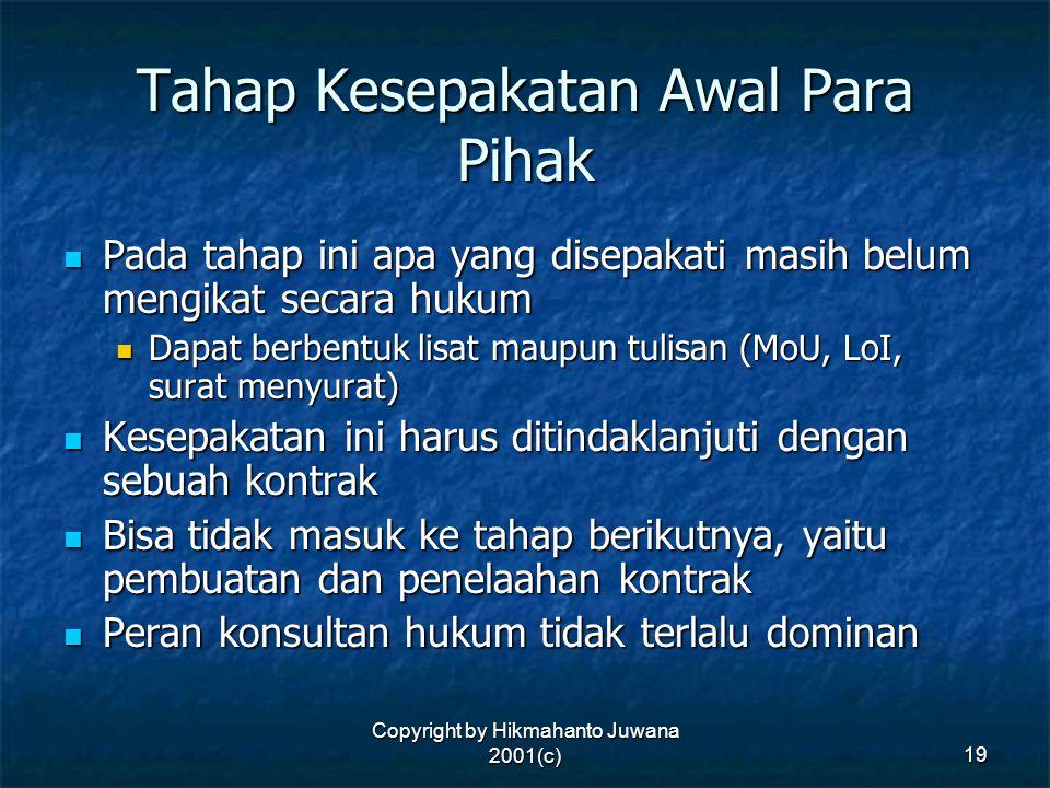 Copyright by Hikmahanto Juwana 2001(c) 19 Tahap Kesepakatan Awal Para Pihak Pada tahap ini apa yang disepakati masih belum mengikat secara hukum Pada