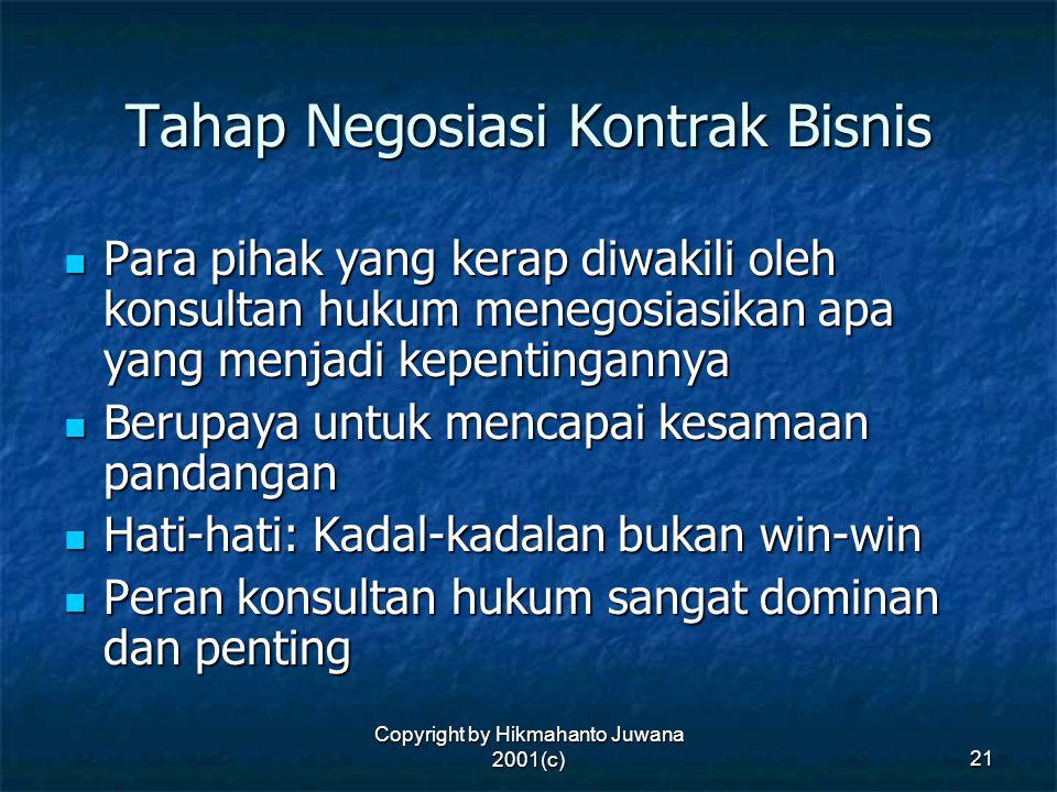 Copyright by Hikmahanto Juwana 2001(c) 21 Tahap Negosiasi Kontrak Bisnis Para pihak yang kerap diwakili oleh konsultan hukum menegosiasikan apa yang m