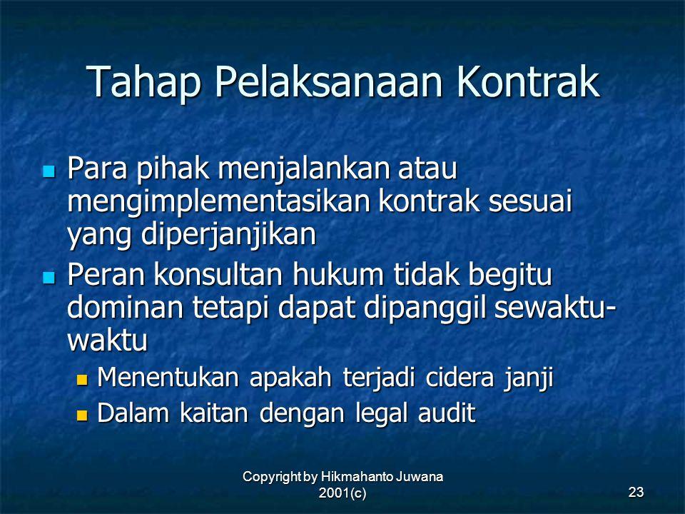 Copyright by Hikmahanto Juwana 2001(c) 23 Tahap Pelaksanaan Kontrak Para pihak menjalankan atau mengimplementasikan kontrak sesuai yang diperjanjikan