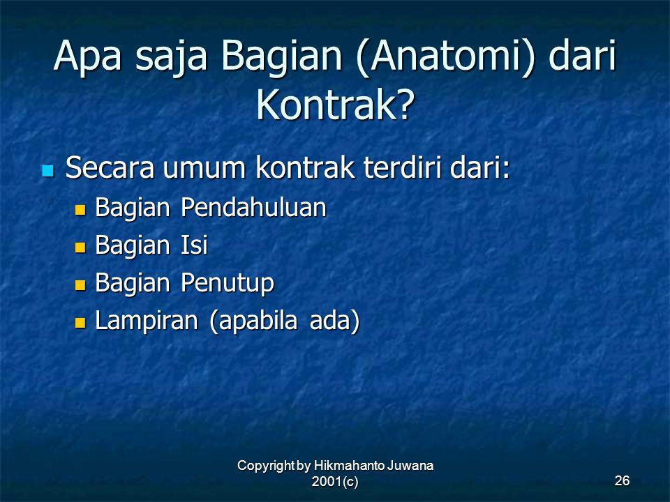 Copyright by Hikmahanto Juwana 2001(c) 26 Apa saja Bagian (Anatomi) dari Kontrak? Secara umum kontrak terdiri dari: Secara umum kontrak terdiri dari: