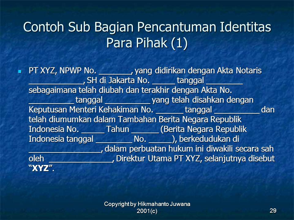 Copyright by Hikmahanto Juwana 2001(c) 29 Contoh Sub Bagian Pencantuman Identitas Para Pihak (1) PT XYZ, NPWP No. _______, yang didirikan dengan Akta
