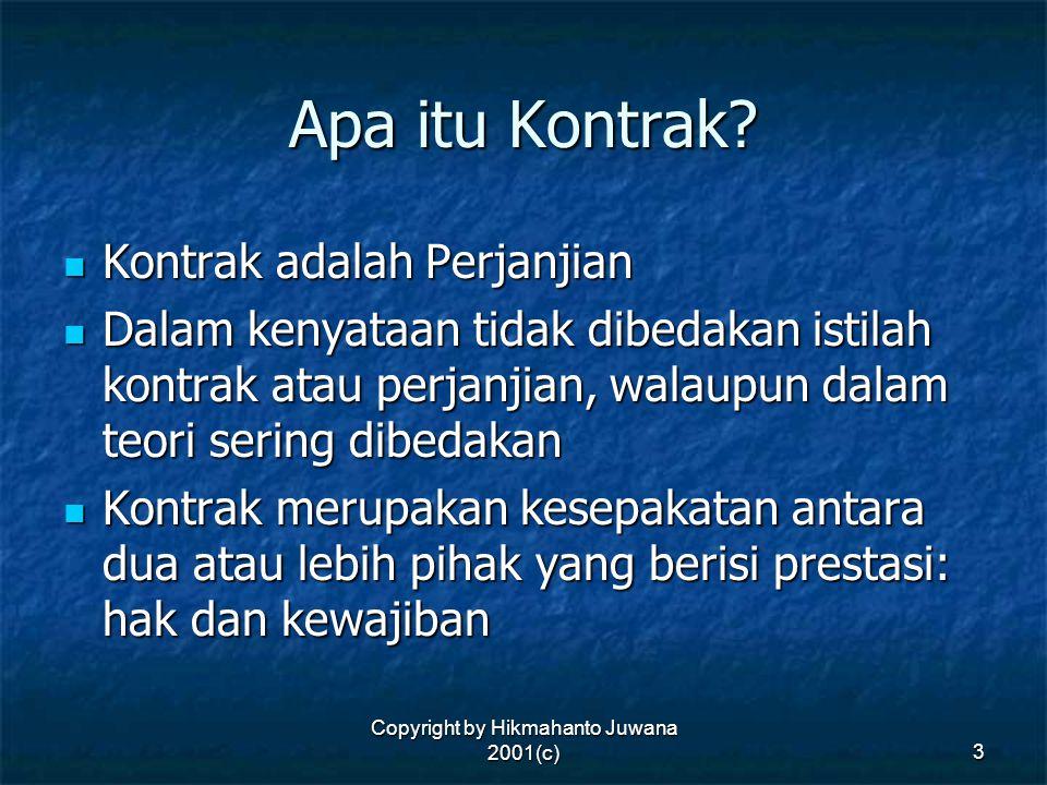Copyright by Hikmahanto Juwana 2001(c) 3 Apa itu Kontrak? Kontrak adalah Perjanjian Kontrak adalah Perjanjian Dalam kenyataan tidak dibedakan istilah
