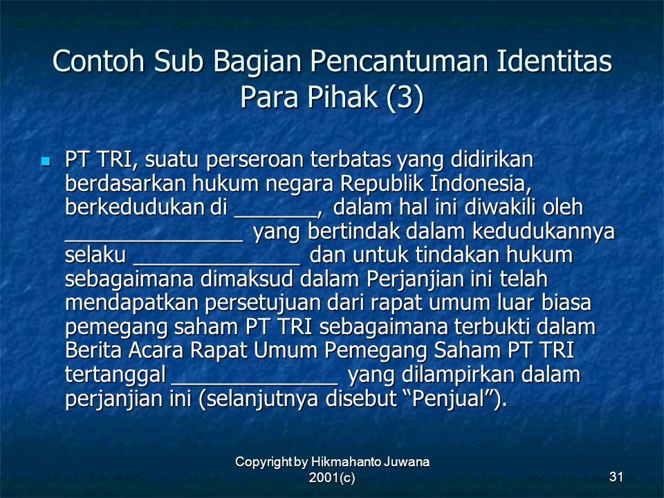 Copyright by Hikmahanto Juwana 2001(c) 31 Contoh Sub Bagian Pencantuman Identitas Para Pihak (3) PT TRI, suatu perseroan terbatas yang didirikan berda