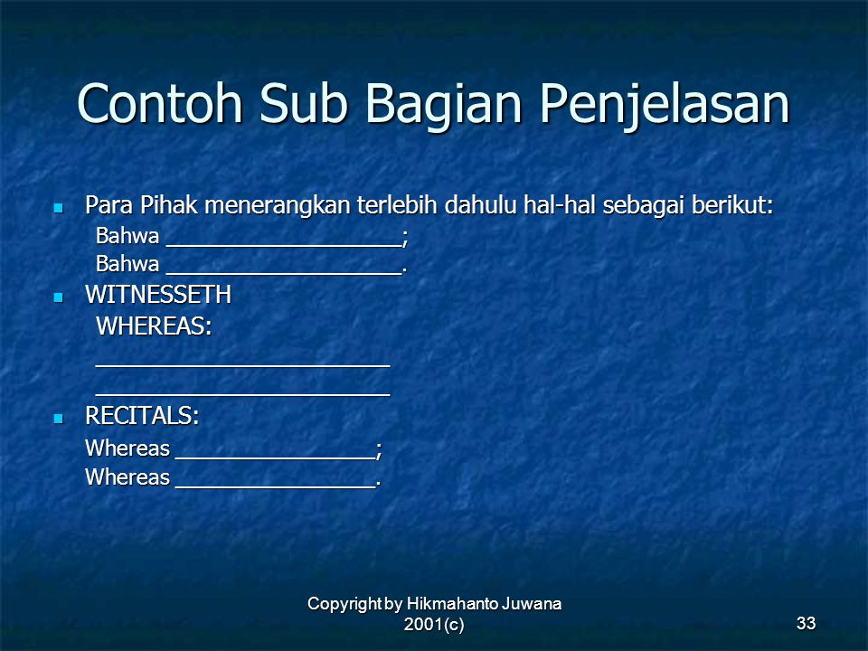 Copyright by Hikmahanto Juwana 2001(c) 33 Contoh Sub Bagian Penjelasan Para Pihak menerangkan terlebih dahulu hal-hal sebagai berikut: Para Pihak mene