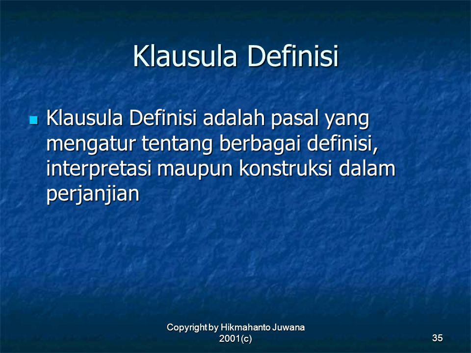 Copyright by Hikmahanto Juwana 2001(c) 35 Klausula Definisi Klausula Definisi adalah pasal yang mengatur tentang berbagai definisi, interpretasi maupu