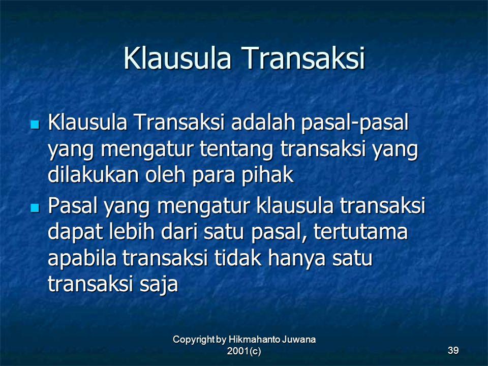 Copyright by Hikmahanto Juwana 2001(c) 39 Klausula Transaksi Klausula Transaksi adalah pasal-pasal yang mengatur tentang transaksi yang dilakukan oleh
