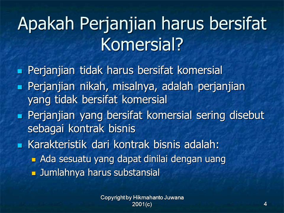 Copyright by Hikmahanto Juwana 2001(c) 4 Apakah Perjanjian harus bersifat Komersial? Perjanjian tidak harus bersifat komersial Perjanjian tidak harus