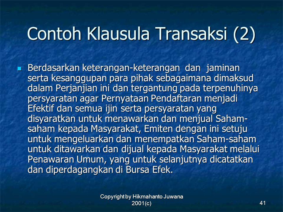 Copyright by Hikmahanto Juwana 2001(c) 41 Contoh Klausula Transaksi (2) Berdasarkan keterangan-keterangan dan jaminan serta kesanggupan para pihak seb