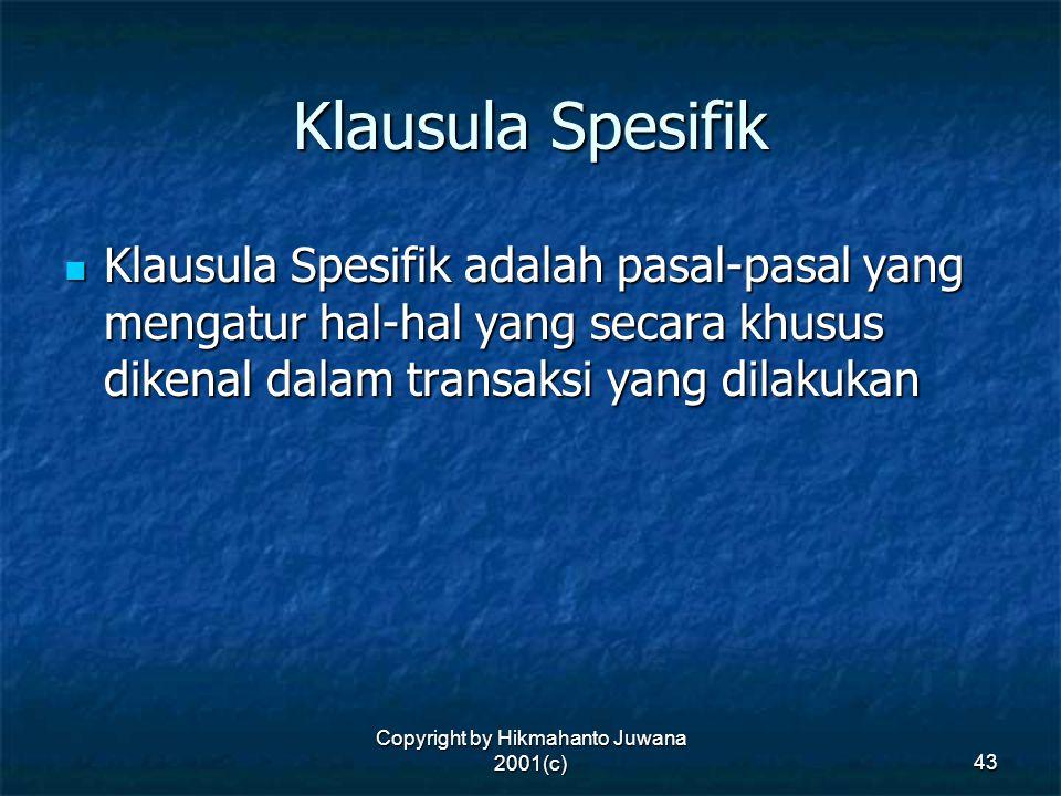 Copyright by Hikmahanto Juwana 2001(c) 43 Klausula Spesifik Klausula Spesifik adalah pasal-pasal yang mengatur hal-hal yang secara khusus dikenal dala