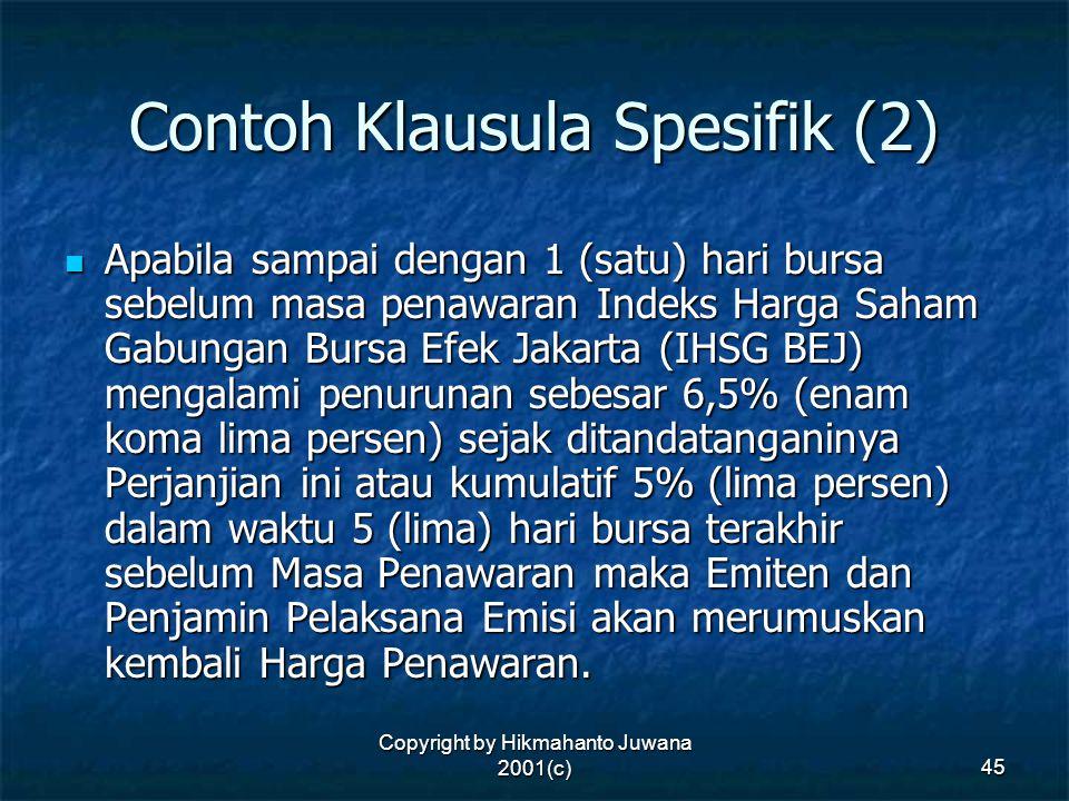 Copyright by Hikmahanto Juwana 2001(c) 45 Contoh Klausula Spesifik (2) Apabila sampai dengan 1 (satu) hari bursa sebelum masa penawaran Indeks Harga S